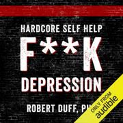 Hardcore Self Help: F**k Depression (Unabridged)