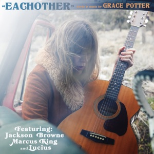 Grace Potter - Eachother feat. Jackson Browne, Marcus King & Lucius