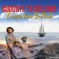 Goodbye to Ireland - Emigration Ballads