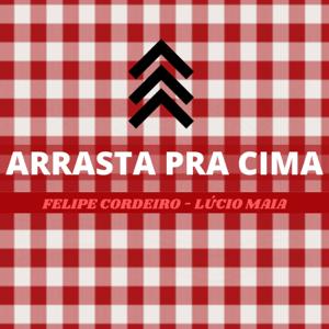 Felipe Cordeiro - Arrasta pra Cima feat. Lucio Maia