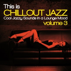 This Is Chillout Jazz, Vol. 3 (Cool Jazzy Sounds in a Lounge Mood)