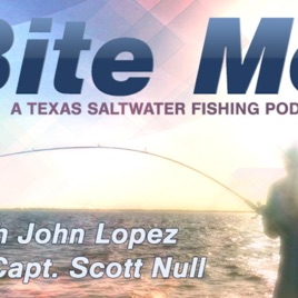 Bite Me - A Texas Saltwater Fishing Podcast: Bite Me - A
