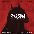 Portugal Top 10 Songs - Surtada (Remix Brega Funk) - Dadá Boladão, Tati Zaqui & Oik