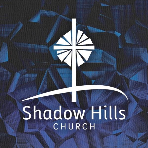 Shadow Hills Church Sermons