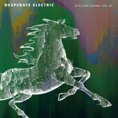 Desperate Electric - Still Not Giving You Up