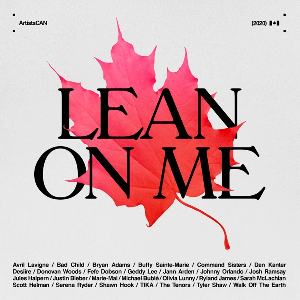 Lean on Me - ArtistsCAN (feat. Avril Lavigne, Bryan Adams, Buffy Sainte-Marie, Geddy Lee, Jann Arden, Justin Bieber, Michael Bublé & Sarah McLachlan) - Single