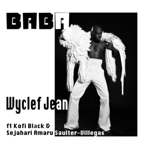 Wyclef Jean - Baba feat. Kofi Black & Sejahari Amaru Salter-Villegas