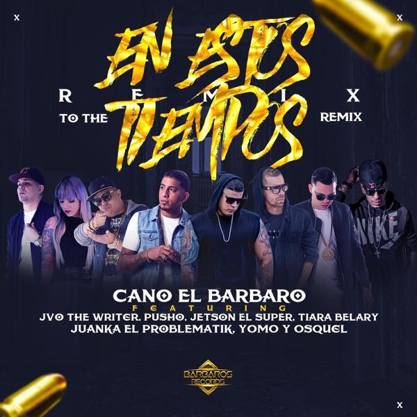 En Estos Tiempos (Remix to the Remix) [feat. Jvo the Writer, Pusho, Juanka el problematik, Jetson El Super, Tiara Belary, Osquel & Yomo] - Single