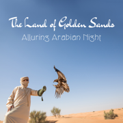 The Land of Golden Sands: Alluring Arabian Night, Exotic New Age Music, Deep Arabic Music, Traditional Dances - Various Artists - Various Artists