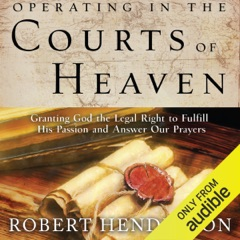 Operating in the Courts of Heaven (Unabridged)