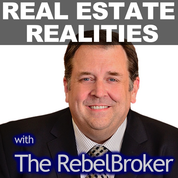 """Real Estate Realities With Robert """"The RebelBroker"""" Whitelaw"""