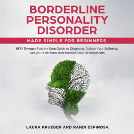 Borderline Personality Disorder Made Simple for Beginners: BPD Therapy Step by Step Guide to Diagnose, Relieve Your Suffering, Get Your Life Back and Improve Your Relationships (Unabridged) audiobook