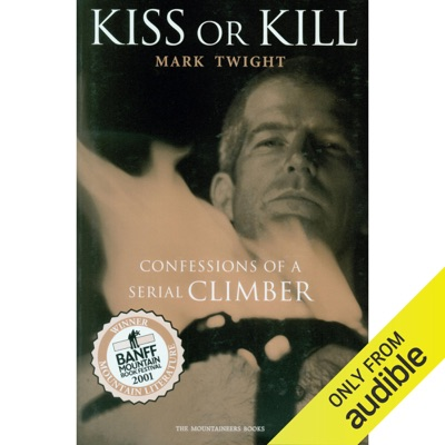 Kiss or Kill: Confessions of a Serial Climber (Unabridged)