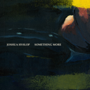 Something More - Joshua Hyslop - Joshua Hyslop