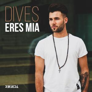 Dives - Eres Mia