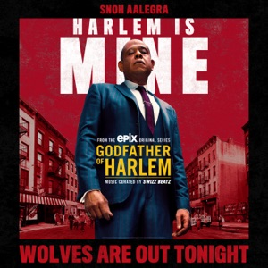 Godfather of Harlem - Wolves Are Out Tonight feat. Snoh Aalegra