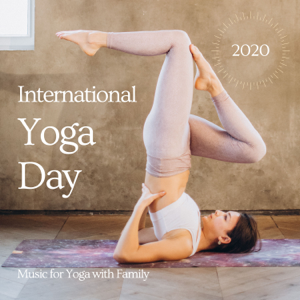 Yoga World - International Yoga Day 2020 Playlist – Music to Celebrate 21st June, Music for Yoga with Family