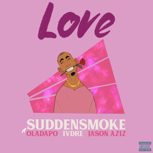 Suddensmoke - Love feat. Oladapo [with Ivdre & Jason Aziz]