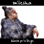Miiesha - Black Privilege