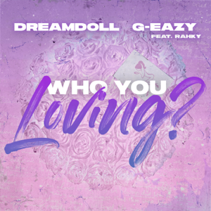 DreamDoll - Who You Loving? feat. Rahky & G-Eazy