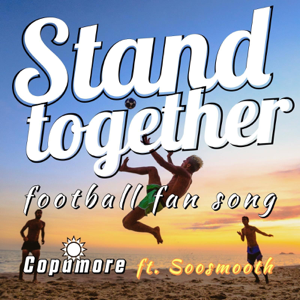 Copamore - Stand Together (Football Fan Song) [feat. Soosmooth]
