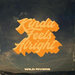Wild Rivers - Kinda Feels Alright