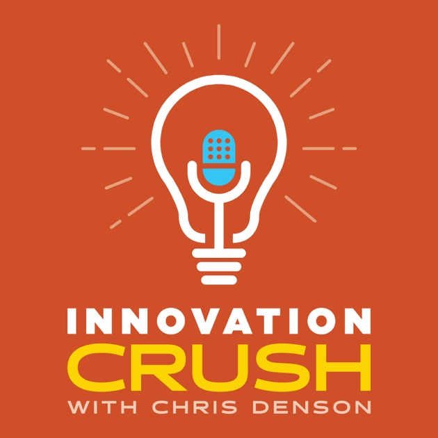 ec91ff79eb8 Innovation Crush by Chris Denson on Apple Podcasts