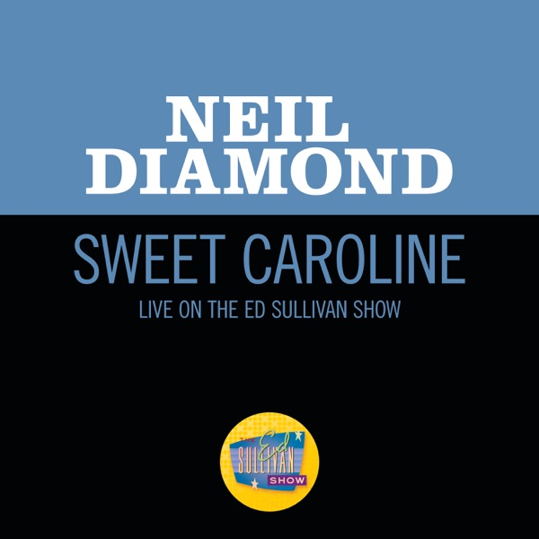Sweet Caroline (Live On The Ed Sullivan Show, November 30, 1969) - Single