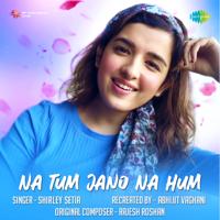 Shirley Setia - Na Tum Jano Na Hum
