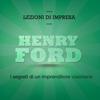 Paolo Beltrami - Henry Ford. I segreti di un imprenditore visionario: Lezioni d'impresa artwork