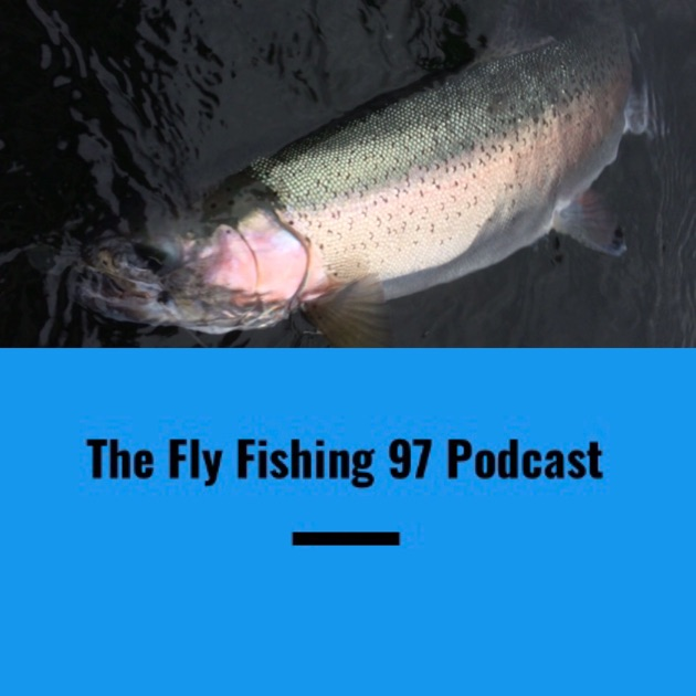 282170c9de Fly Fishing 97 Podcast by Mark Hopley on Apple Podcasts