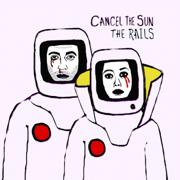 Cancel the Sun - The Rails - The Rails