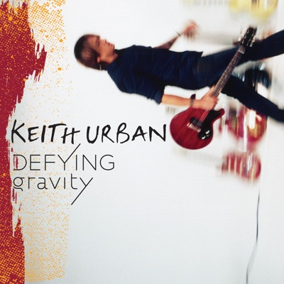 Defying Gravity (Bonus Track Version) - Keith Urban