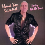 Thank You Scientist - Party All the TIme