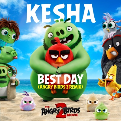 Best Day (Angry Birds 2 Remix) - Single - Kesha