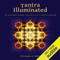 Tantra Illuminated: The Philosophy, History, and Practice of a Timeless Tradition (Unabridged)