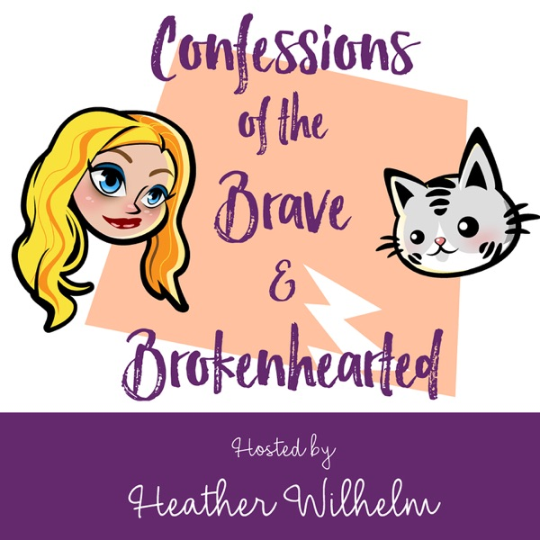 Confessions of the Brave & Brokenhearted