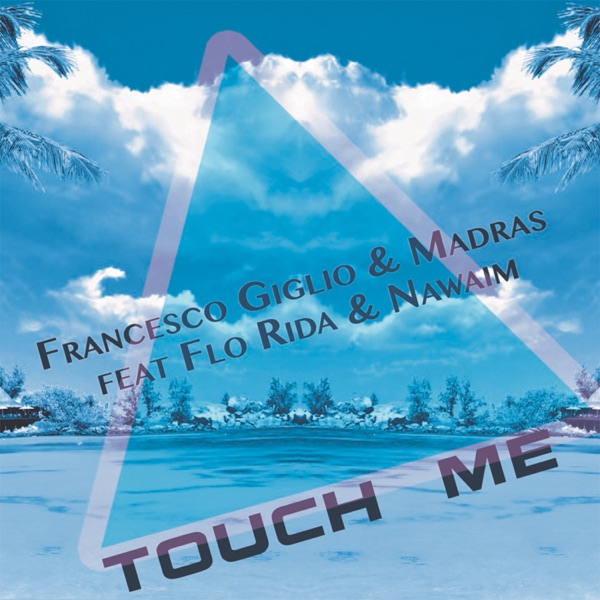 Touch Me (feat. Flo Rida & Nawaim) - Single