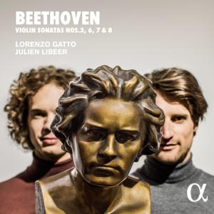 Lorenzo Gatto & Julien Libeer - Beethoven: Violin Sonatas Nos. 3, 6, 7 & 8