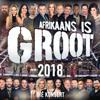 Afrikaans Is Groot 2018 Die Konsert (Live At Time Square Sun Arena, Menlyn Maine / 2018) - Various Artists