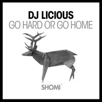 Go Hard or Go Home - DJ LICIOUS