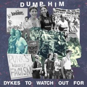 DUMP HIM - Dykes to Watch out For