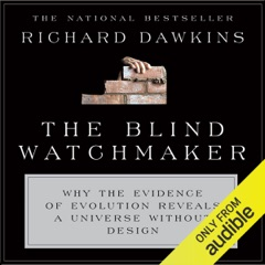 The Blind Watchmaker: Why the Evidence of Evolution Reveals a Universe Without Design  (Unabridged)