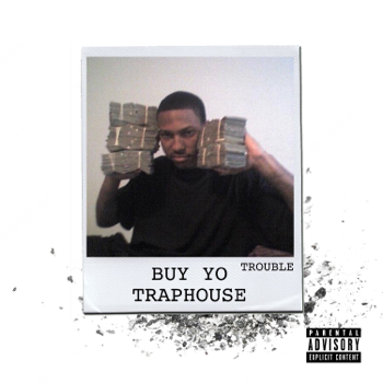 Trouble Buy Yo Traphouse music review