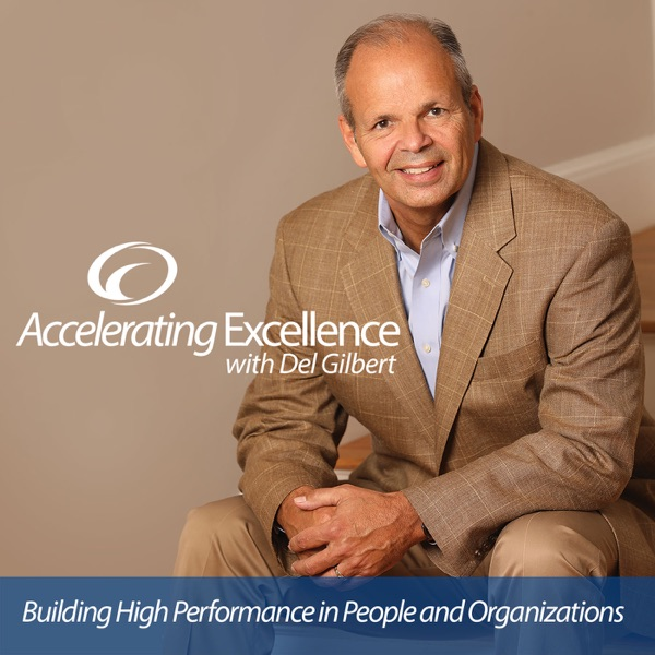 Accelerating Excellence with Del Gilbert