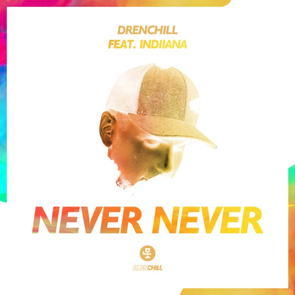 Drenchill - Never Never (ft. Indiiana)