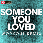 Someone You Loved (Workout Remix) - Power Music Workout - Power Music Workout