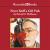 Patrick McManus - Never Sniff a Gift Fish  artwork