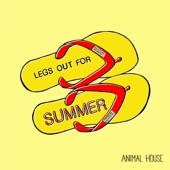 Animal House - Get Your Legs Out for Summer