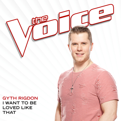 I Want To Be Loved Like That (The Voice Performance) - Gyth Rigdon song